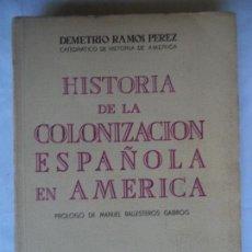 Libros de segunda mano: HISTORIA DE LA COLONIZACION ESPAÑOLA EN AMERICA.DEMETRIO RAMOS PEREZ.EDICIONES PEGASO AÑO 1947. Lote 145587918