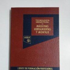 Libros de segunda mano: TECNOLOGIA INDUSTRIAL III. MAQUINAS HERRAMIENTAS Y MONTAJE. EDITORIAL AGUILAR. TDK353. Lote 145638170