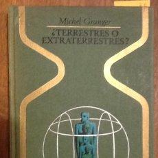 Libros de segunda mano: ¿TERRESTRES O EXTRATERRESTRES? - MICHEL GRANGER - COLECCIÓN OTROS MUNDOS. Lote 145637570