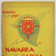 Libros de segunda mano: MEMORIAS DEL CABO PEPE. NAVARRA Y GARCÍA ESCÁMEZ. APUNTES PARA LA HISTORIA. - INFANTES MARTÍN, JOSÉ. Lote 145671696