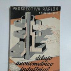 Libros de segunda mano: PERSPECTIVA RÁPIDA. - T. CARRERAS SOTO. DIBUJO AXONOMETRICO INDUSTRIAL. TDK354. Lote 145742418