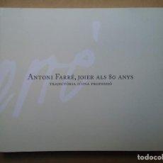 Libros de segunda mano: JOYERÍA ORFEBRERÍA LIBRO ANTONI FARRÉ JOIER ALS 80 ANYS. Lote 145797670