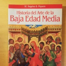 Libros de segunda mano: HISTORIA DEL ARTE DE LA BAJA EDAD MEDIA (Mª ÁNGELES B. PIQUERO). Lote 145864670