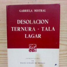 Libros de segunda mano: SEPAN CUANTOS... - DESOLACION - TERNURA - TALA LAGAR - GABRIELA MISTRAL - PORRUA - 1973. Lote 145931522