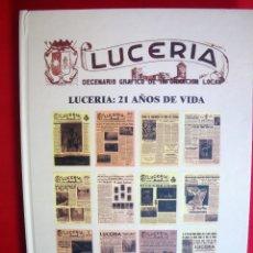 Libros de segunda mano: LUCERIA 21 AÑOS DE VIDA, LUCENA 2006. DECENARIO GRÁFICO DE INFORMACIÓN LOCAL.. Lote 145971086