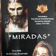 Libros de segunda mano: MIRADAS SALZILLO CIEZA JUMILLA YECLA HOMENAJE FRAY MANUEL GUARDIOLA FRANCISCANO FE ARTE NIÑO IMAGEN. Lote 151555638