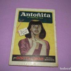Libros de segunda mano: ANTOÑITA LA FANTÁSTICA EN SE PONE DE LARGO POR BORITA CASAS 2ª EDICIÓN DEL AÑO 1952. Lote 146032406