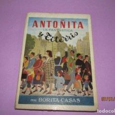 Libros de segunda mano: ANTOÑITA LA FANTÁSTICA Y TITERRIS POR BORITA CASAS 2ª EDICIÓN DEL AÑO 1951. Lote 146032698