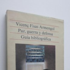 Libros de segunda mano: PAZ, GUERRA Y DEFENSA (GUÍA BIBLIOGRÁFICA) - FISAS ARMENGOL, VICENÇ. Lote 146054422