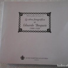 Libros de segunda mano: LA OBRA FOTOGRAFICA DE DUARDO BOSQUETS. 1900 - 1920. HISTORIA GRAFICA DE LUANCO (I). MUSEO MARITIMO . Lote 146074506