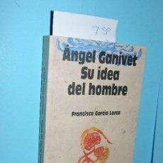 Libros de segunda mano: ÁNGEL GANIVET: SU IDEA DEL HOMBRE. GARCÍA LORCA, FRANCISCO. ED. FUNDACIÓN CAJA DE GRANADA. 1997. Lote 146087038