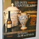 Libros de segunda mano: LES POTS D'APOTHICAIRE EN FRANCE DU XVI AU XIX SIÈCLE. Lote 146164806