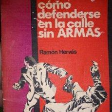 Libros de segunda mano: COMO DEFENDERSE EN LA CALLE SIN ARMAS, RAMON HERVAS, ILUSTRADO A MANO DEFENSA PERSONAL RODEGAR 1972. Lote 146403614