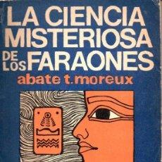 Libros de segunda mano: ABATE MOREUX : LA CIENCIA MISTERIOSA DE LOS FARAONES (ENIGMAS, 1977). Lote 146412254