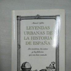 Libros de segunda mano: LEYENDAS URBANAS DE LA HISTORIA DE ESPAÑA – MANUEL AYLLON. Lote 146414930