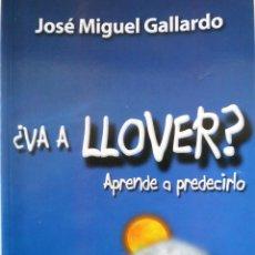 Libros de segunda mano: ¿VA A LLOVER? APRENDE A PREDECIRLO - JOSE MIGUEL GALLARDO. Lote 146482410