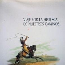 Libros de segunda mano: VIAJE POR LA HISTORIA DE NUESTROS CAMINOS. Lote 146496810
