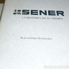 Libros de segunda mano: ALEJANDRO GANDARA,SENER,LA HISTORIA DE SU TIEMPO (1956-2006), SENER, 2006. Lote 146549332