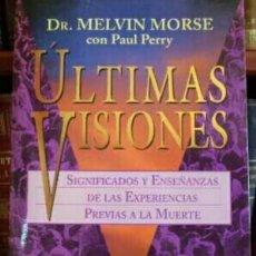 Libros de segunda mano: ÚLTIMAS VISIONES. SIGNIFICADOS Y ENSEÑANZAS DE LAS EXPERIENCIAS PREVIAS A LA MUERTE. MELVYN MORSE.. Lote 146566004