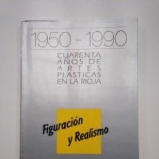 Libros de segunda mano: 1950-1990. CUARENTA AÑOS DE ARTES PLÁSTICAS EN LA RIOJA. FIGURACIÓN Y REALISMO. TDK357IER. Lote 146568794