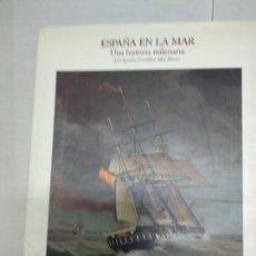 Libros de segunda mano: ESPAÑA EN LA MAR UNA HISTORIA MILENARIA .. Lote 146640042