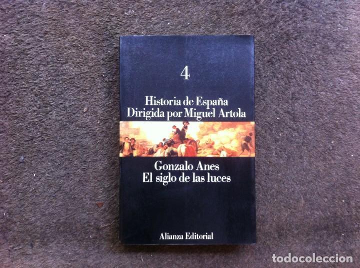 HISTORIA DE ESPAÑA DIRIGIDA POR MIGUEL ARTOLA (4) GONZALO ANES. EL SIGLO DE LAS LUCES. 1996 ALIANZA (Libros de Segunda Mano - Historia - Otros)