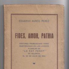Libros de segunda mano: EDUARDO AUNÓS PÉREZ: FIDES, AMOR, PATRIA. JUEGOS FLORALES DE VALENCIA, MADRID, 1944. Lote 146663826