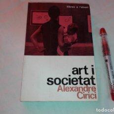 Libros de segunda mano: ART I SOCIETAT, 1ª EDICION, ALEXANDRE CIRICI, EN CATALAN. Lote 146673854