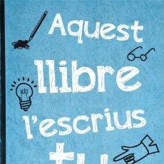 Libros de segunda mano: AQUEST LLIBRE L'ESCRIUS TU (2015) - CARLOS GARCIA MIRANDA - ISBN: 9788416297306. Lote 146705946