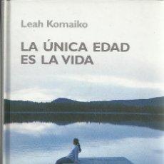 Libros de segunda mano: LEAH KOMAIKO-LA ÚNICA EDAD ES LA VIDA.RBA COLECCIONABLES.2006.. Lote 146743090