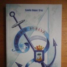 Libros de segunda mano: PASIÓN POR HUELVA CAMILO GOMEZ CRUZ HUELVA 2012 . Lote 146780006