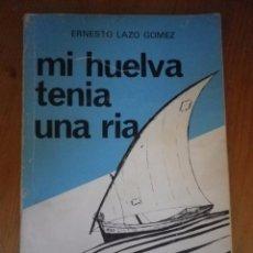 Libros de segunda mano: MI HUELVA TENIA UNA RIA EENESTO LAZO GOMEZ. Lote 146859214