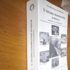 Libros de segunda mano: EL ENTORNO AGROINDUSTRIAL DE HUELVA DEDICADO JESUS MONTEAGUDO HUELVA 1986. Lote 146861446