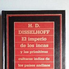 Libros de segunda mano: H.D. DISSELHOFF: EL IMPERIO DE LOS INCAS. Lote 146891030