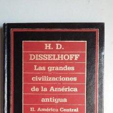 Libros de segunda mano: H.D. DISSELHOFF: LAS GRANDES CIVILIZACIONES DE LA AMERICA ANTIGUA. Lote 146891082