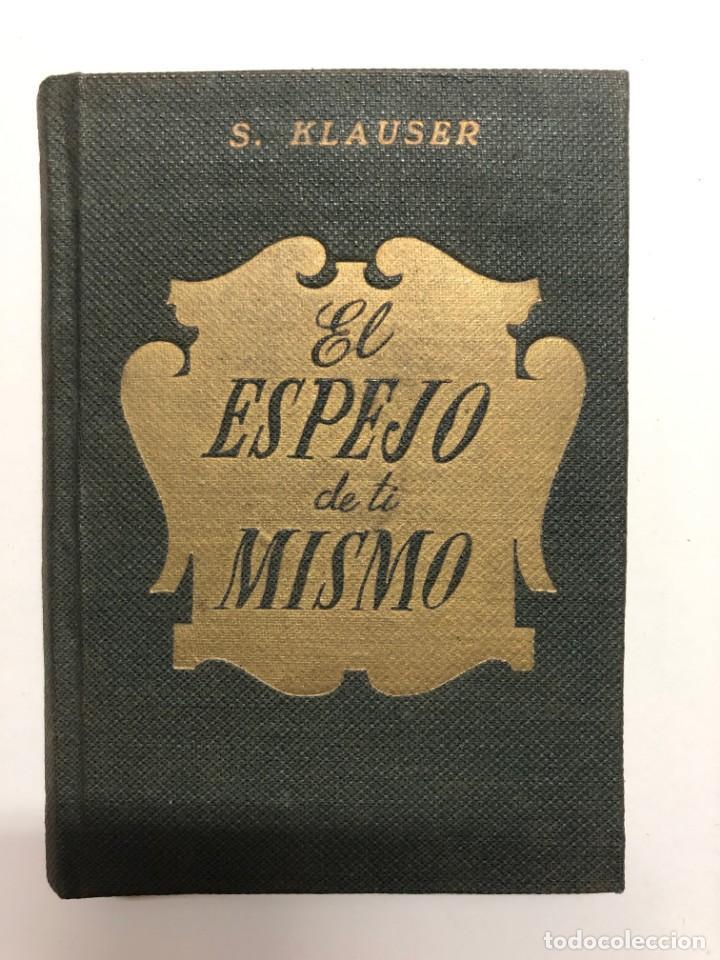 S. KLAUSER. EL ESPEJO DE TI MISMO. 1948 (Libros de Segunda Mano - Pensamiento - Otros)