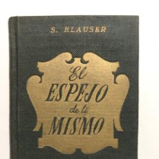 Libros de segunda mano: S. KLAUSER. EL ESPEJO DE TI MISMO. 1948. Lote 156828289