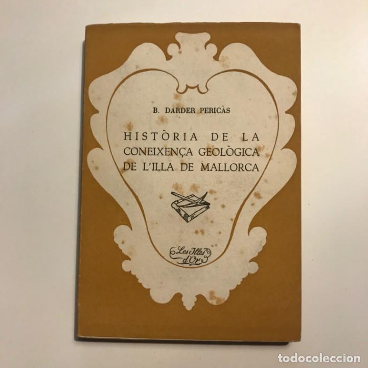HISTÒRIA DE LA CONEIXENÇA GEOLÒGICA DE L'ILLA DE MALLORCA B. DARDER PERICÀS (Libros de Segunda Mano - Historia - Otros)