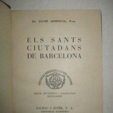 Libros de segunda mano: ELS SANTS CIUTADANS DE BARCELONA. ARMENGOL, MN. JAUME. 1949.. Lote 147008710