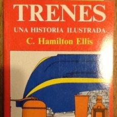 Libros de segunda mano: TRENES. UNA HISTORIA ILUSTRADA - C.HAMILTON ELLIS - ILUSTRADO. Lote 181392185