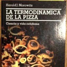 Libros de segunda mano: LA TERMODINAMICA DE LA PIZZA. CIENCIA Y VIDA COTIDIANA - HAROLD J. MOROWITZ. Lote 147047190