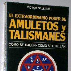 Libros de segunda mano: EL EXTRAORDINARIO PODER DE AMULETOS Y TALISMANES POR VÍCTOR SALSEDO; ED. DE VECCHI EN BARCELONA 1983. Lote 147076614