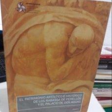 Libros de segunda mano: EL PATRIMONIO ARTÍSTICO E HISTÓRICO DE LOS RABASSA DE PERELLÓS Y EL PALACIO DE DOS AGUAS - COLL C.. Lote 147085694