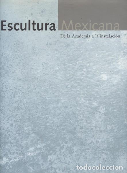 ESCULTURA MEXICANA: DE LA ACADEMIA A LA INSTALACION – VV.AA. (Libros de Segunda Mano - Bellas artes, ocio y coleccionismo - Otros)