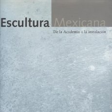 Libros de segunda mano: ESCULTURA MEXICANA: DE LA ACADEMIA A LA INSTALACION – VV.AA.. Lote 147092498