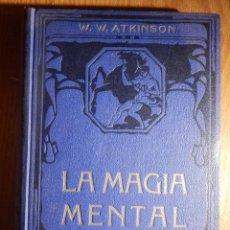 Libros de segunda mano: LIBRO - LA MAGIA MENTAL - WILLIAM W. ATKINSON - FELIU Y SUSANA . Lote 147135442