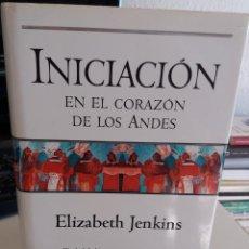Libros de segunda mano: INICIACIÓN EN EL CORAZÓN DE LOS ANDES - JENKINS, ELIZABETH. Lote 147158362