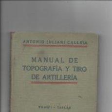 Libros de segunda mano: MANUAL DE TOPOGRAFÍA Y TIRO DE ARTILLERÍA. ANTONIO JULIANI CALLEJA.. Lote 147188618