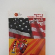 Libros de segunda mano: ESPAÑA Y ESTADOS UNIDOS EN BUSCA DEL REDESCUBRIMIENTO MUTUO, IMPECABLE. Lote 147213934