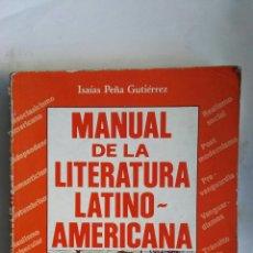 Libros de segunda mano: MANUAL DE LA LITERATURA LATINOAMERICANA ISAÍAS PEÑA GUTIÉRREZ. Lote 147272808